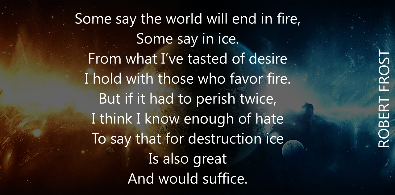 an interpretation of robert frosts fire and ice Frost is comparing fire to desire and ice to hate analysis: in this poem, robert frost was explaining what he thought would cause the end of the world.